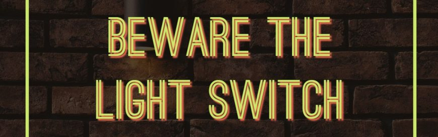 Beware the Light Switch
