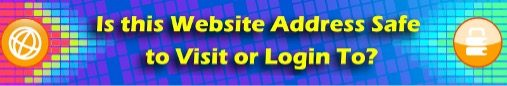 Is this Website Address Safe to Visit or Login To?