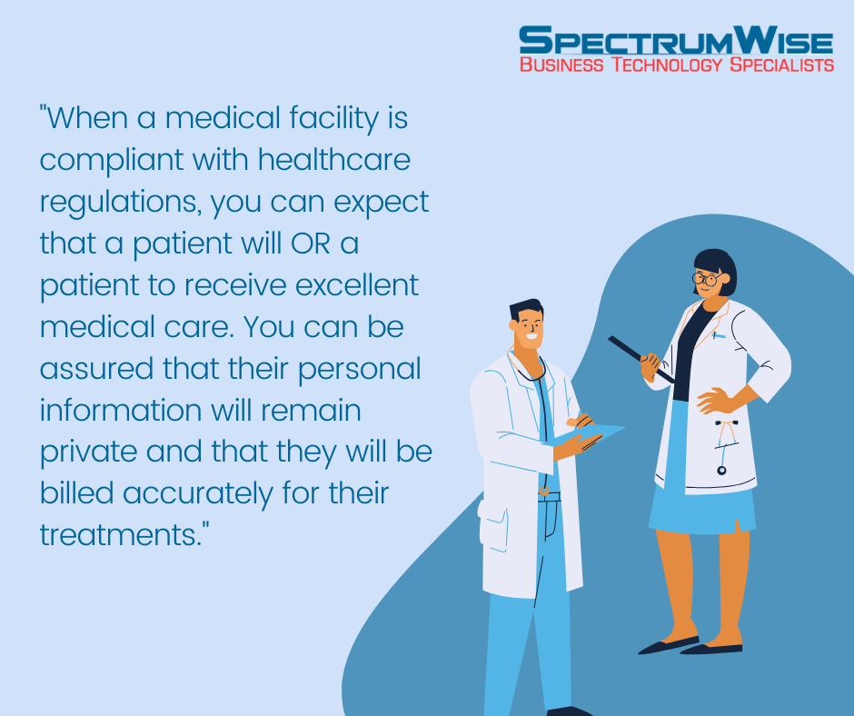 When a medical facility is compliant with healthcare regulations, you can expect that a patient will OR a patient to receive excellent medical care. You can be assured that their personal information will remain private and that they will be billed accurately for their treatments.