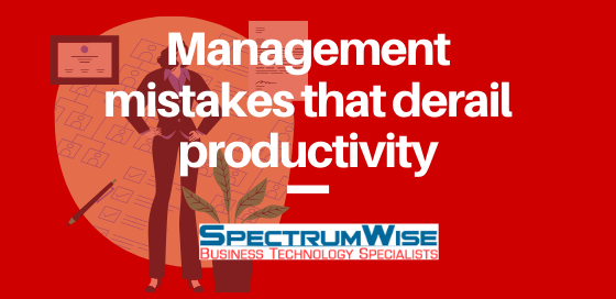 Management mistakes that derail productivity