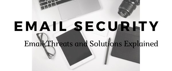 Email Security   Email Threats and Solutions Explained