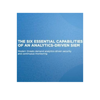 The Six Essential Capabilities of an Analytics-Driven SIEM