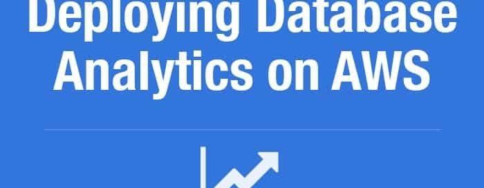 Deploying Database Analytics on Amazon Web Services
