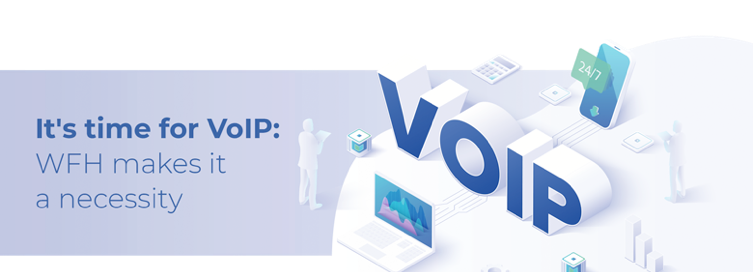 It's Time for VoIP: Why WFH Makes it a Necessity
