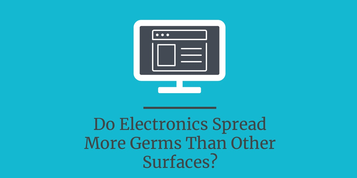 Do Electronics Spread More Germs Than Other Surfaces