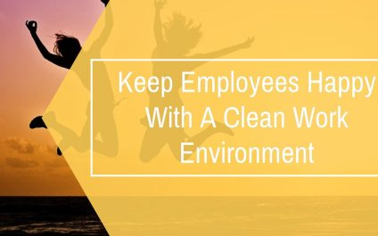 Keep Employees Happy With A Clean Work Environment