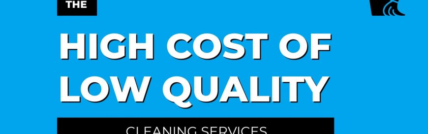 The High Cost of Low Quality Cleaning
