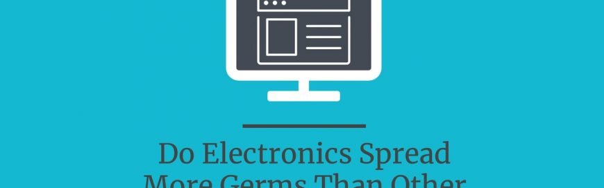 Do Electronics Spread More Germs Than Other Surfaces?