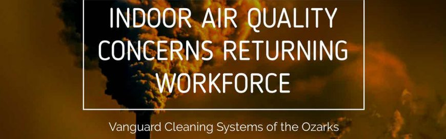 Indoor Air Quality Concerns Returning Workforce
