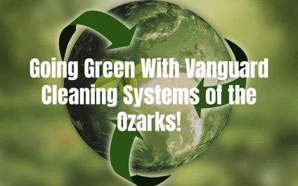 Going Green With Vanguard Cleaning Systems of the Ozarks!