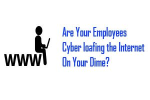 Are you paying 80% of Your Employees to Cyber loaf on the Internet?