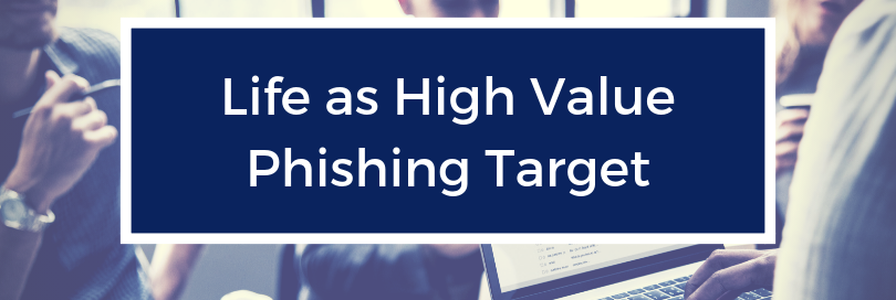Life as a High Value Phishing Target
