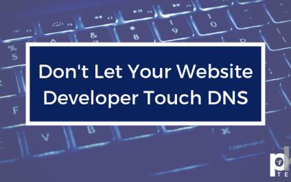 Don't Let Your Website Developer Touch DNS