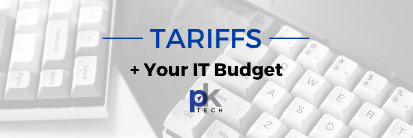Tariffs and Your IT Budget