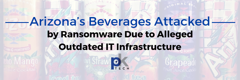 Arizona Beverages Attacked by Ransomware Due to Alleged Outdated IT Infrastructure