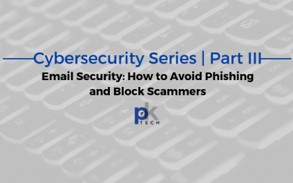 Cybersecurity Series | Part III: Email Security- How to Avoid Phishing and Block Scammers