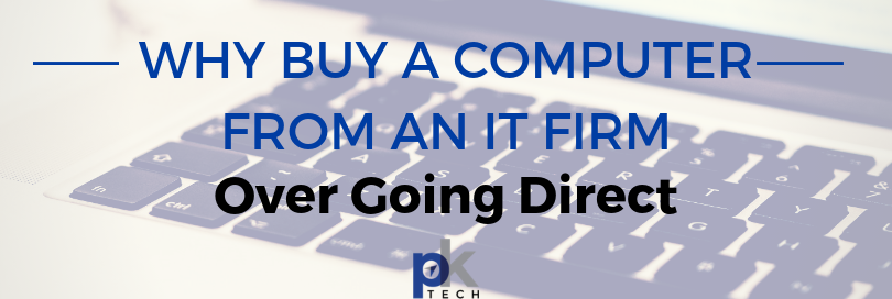 Why Buy a Computer from an IT Firm Over Going Direct