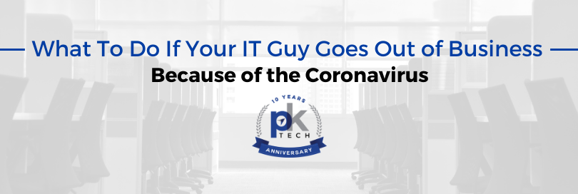 What To Do If Your IT Guy Goes Out of Business Because of the Coronavirus