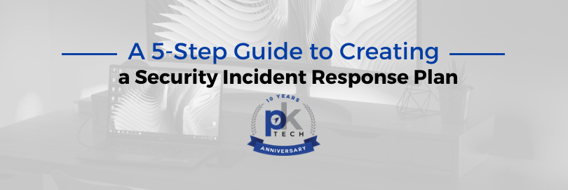 A 5-Step Guide to Creating a Security Incident Response Plan