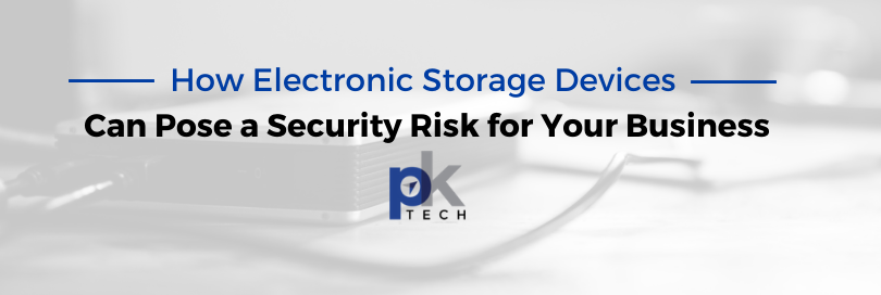 How Electronic Storage Devices Can Pose a Security Risk for Your Business