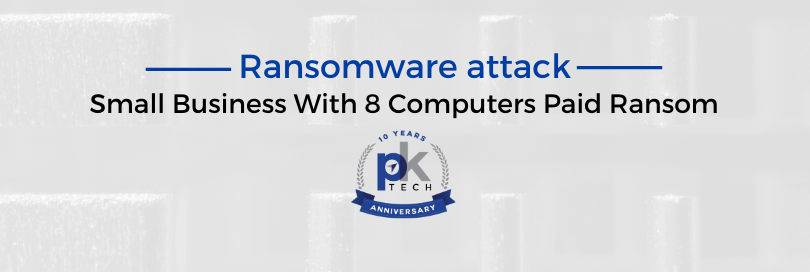 Ransomware attack: Small Business With 8 Computers Paid Ransom
