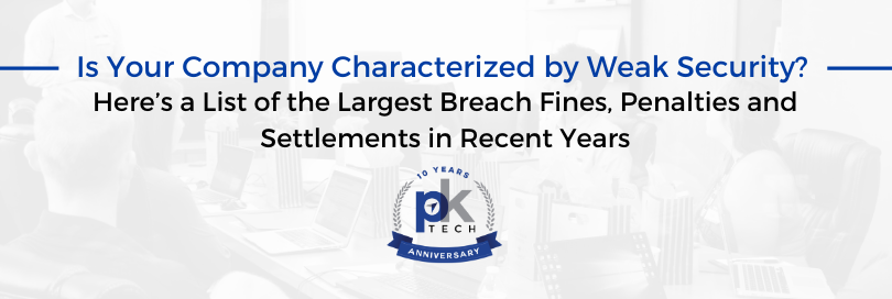 Is Your Company Characterized by Weak Security? Here's a List of the Largest Breach Fines, Penalties and Settlements in Recent Years