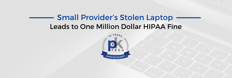 Small Provider's Stolen Laptop Leads to One Million Dollar HIPAA Fine