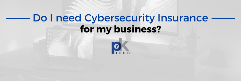 Do I need Cybersecurity Insurance for my business?