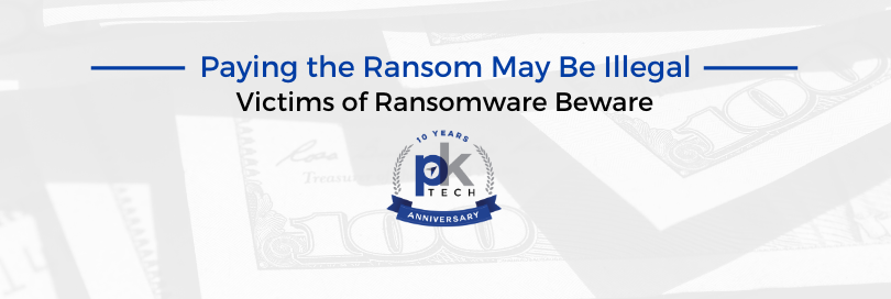 Paying the Ransom May Be Illegal – Victims of Ransomware Beware