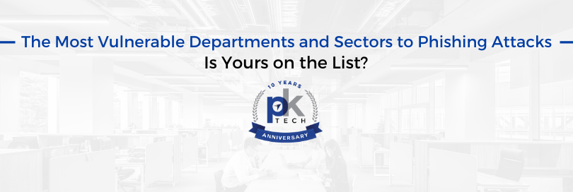 The Most Vulnerable Departments and Sectors to Phishing Attacks: Is Yours on the List?
