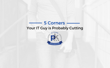 5 Corners Your IT Guy is Probably Cutting