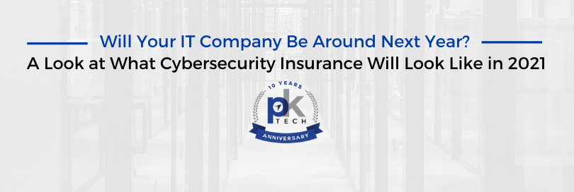 Will Your IT Company Be Around Next Year? A Look at What Cybersecurity Insurance Will Look Like in 2021.