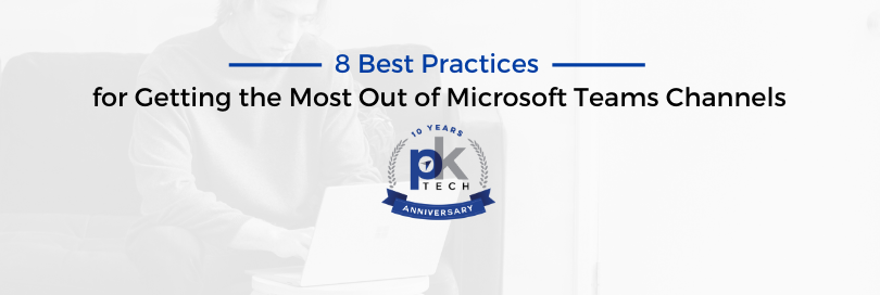 8 Best Practices for Getting the Most Out of Microsoft Teams Channels