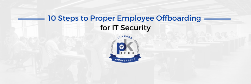 10 Steps to Proper Employee Offboarding for IT Security