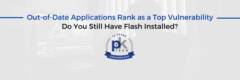 Out-of-Date Applications Rank as a Top Vulnerability–Do You Still Have Flash Installed?