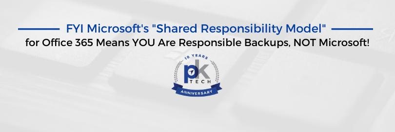 "FYI Microsoft's ""Shared Responsibility Model"" for Office 365 Means YOU Are Responsible Backups, NOT Microsoft!"
