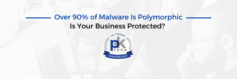 Over 90% of Malware Is Polymorphic — Is Your Business Protected?
