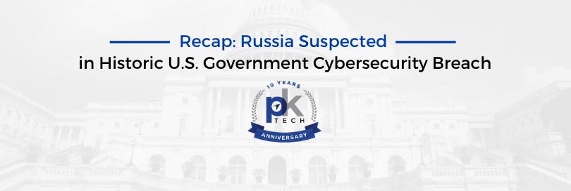 Recap: Russia Suspected in Historic U.S. Government Cybersecurity Breach