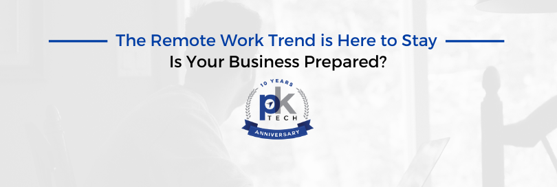The Remote Work Trend is Here to Stay. Is Your Business Prepared?