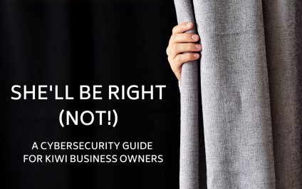 She'll Be Right (Not!), A Cybersecurity guide for Kiwi Business Owners – By Daniel Watson
