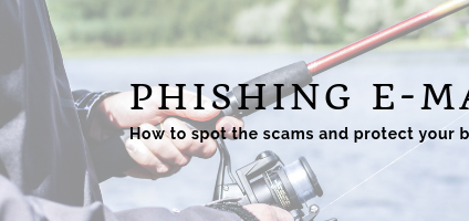 Phishing e-mails and how to spot the scams