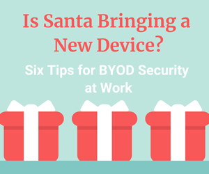 Six BYOD Security Tips for Those New Devices