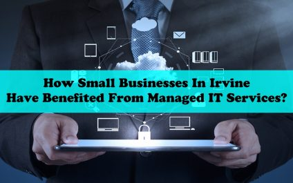 How Small Businesses In Irvine Have Benefited From Managed  IT Services?