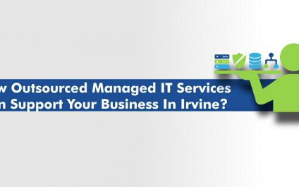 How Outsourced Managed IT Services Can Support Your Business in Irvine?