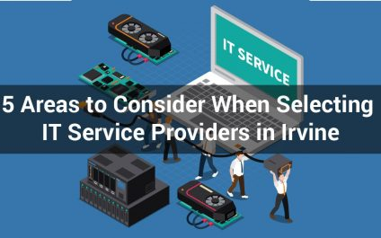 5 Areas to Consider When Selecting IT Service Providers in Irvine