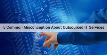 5 Common Misconception About Outsourced IT Services