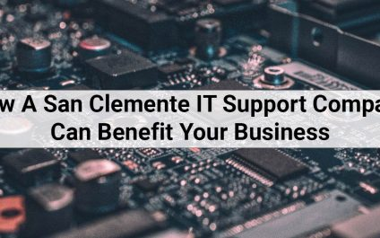 How A San Clemente IT Support Company Can Benefit Your Business