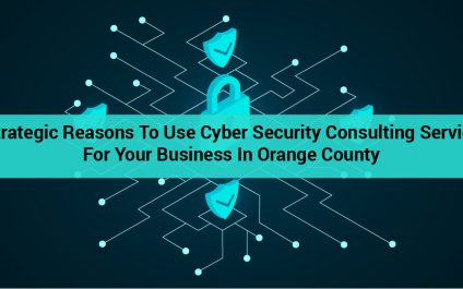 5 Strategic Reasons to Use Cyber Security Consulting Services for Your Business in Orange County