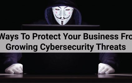 3 Ways To Protect Your Business From Growing Cybersecurity Threats