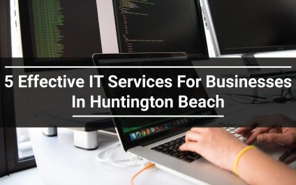 5 Effective IT Services For Businesses In Huntington Beach